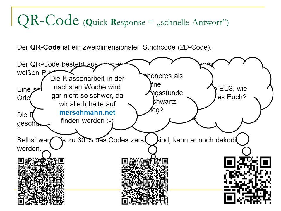 QR-Code (Quick Response = schnelle Antwort) Der QR-Code ist ein zweidimensionaler Strichcode (2D-Code). Der QR-Code besteht aus einer quadratischen Ta