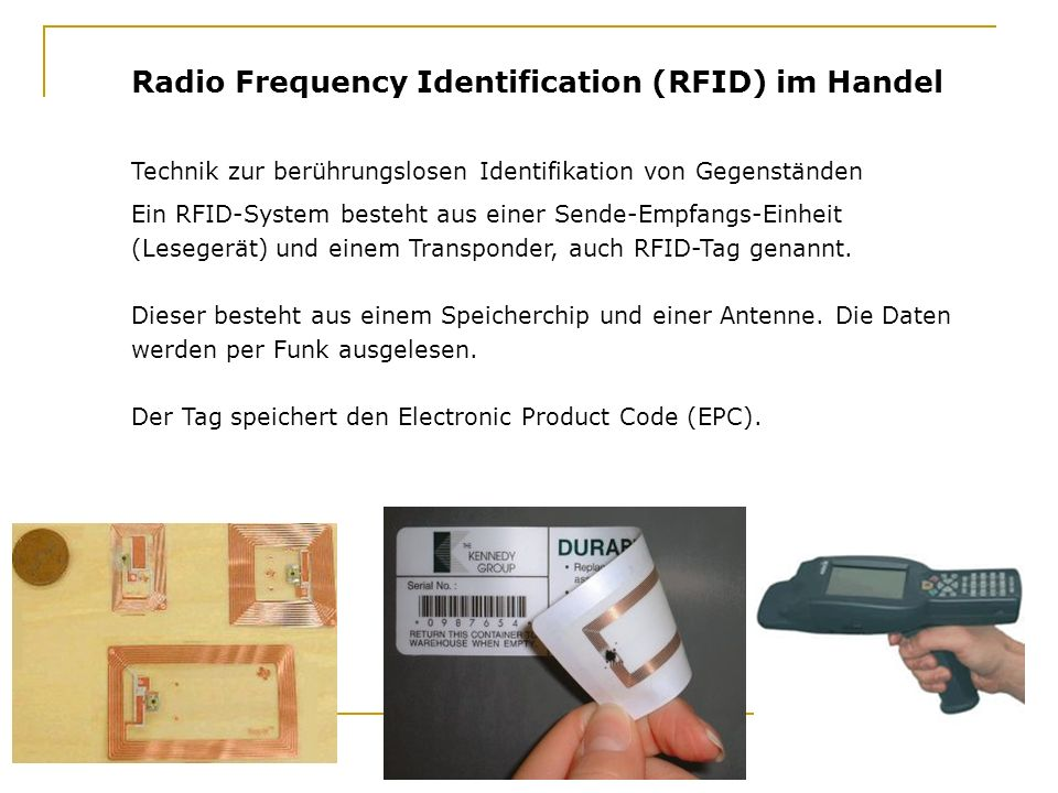 Radio Frequency Identification (RFID) im Handel Technik zur berührungslosen Identifikation von Gegenständen Ein RFID-System besteht aus einer Sende-Em