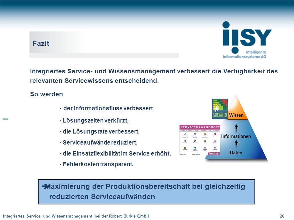Integriertes Service- und Wissensmanagement bei der Robert Bürkle GmbH 26 Fazit Integriertes Service- und Wissensmanagement verbessert die Verfügbarke