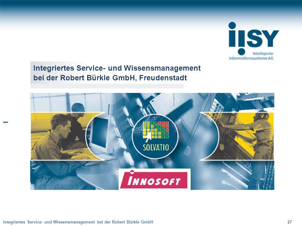 Integriertes Service- und Wissensmanagement bei der Robert Bürkle GmbH 27 Integriertes Service- und Wissensmanagement bei der Robert Bürkle GmbH, Freu