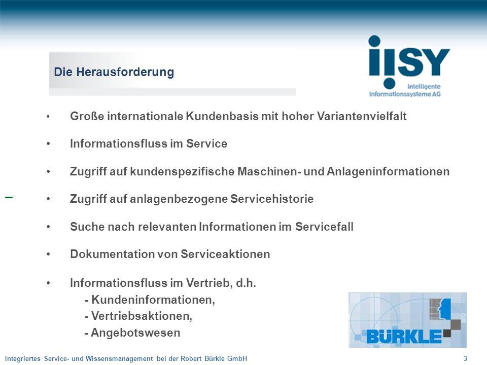 Integriertes Service- und Wissensmanagement bei der Robert Bürkle GmbH 3 Die Herausforderung Große internationale Kundenbasis mit hoher Variantenvielf