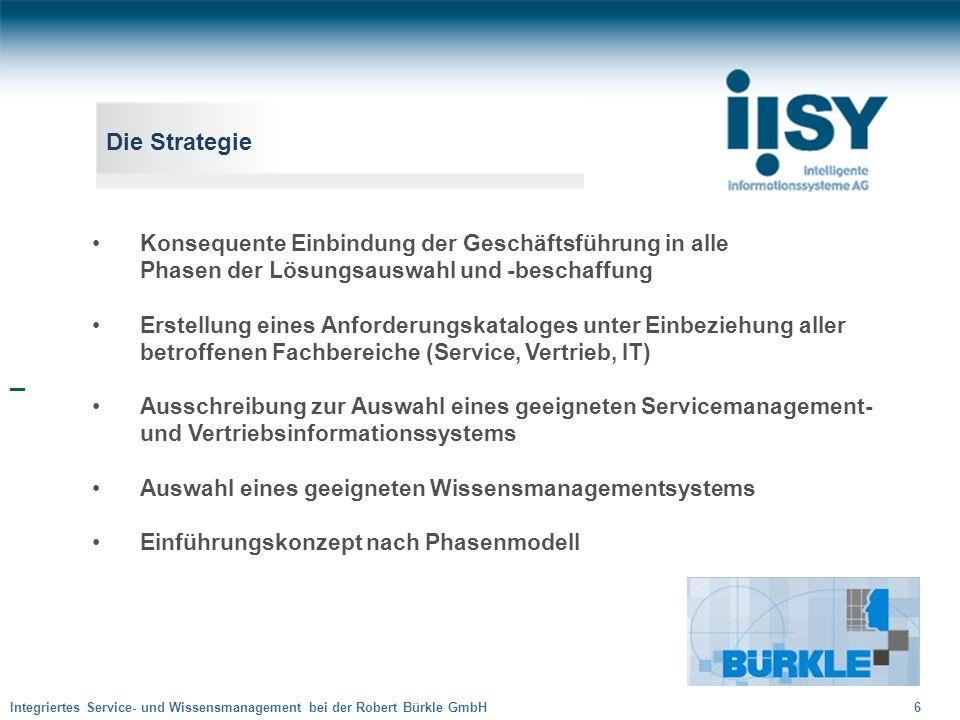 Integriertes Service- und Wissensmanagement bei der Robert Bürkle GmbH 6 Die Strategie Konsequente Einbindung der Geschäftsführung in alle Phasen der