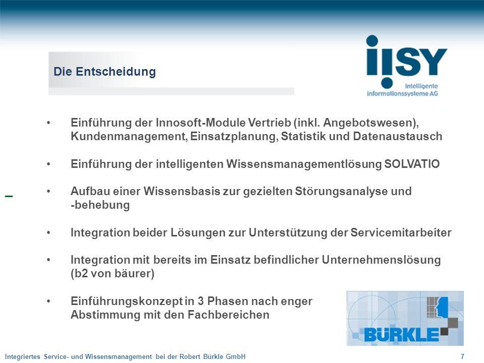 Integriertes Service- und Wissensmanagement bei der Robert Bürkle GmbH 7 Die Entscheidung Einführung der Innosoft-Module Vertrieb (inkl. Angebotswesen