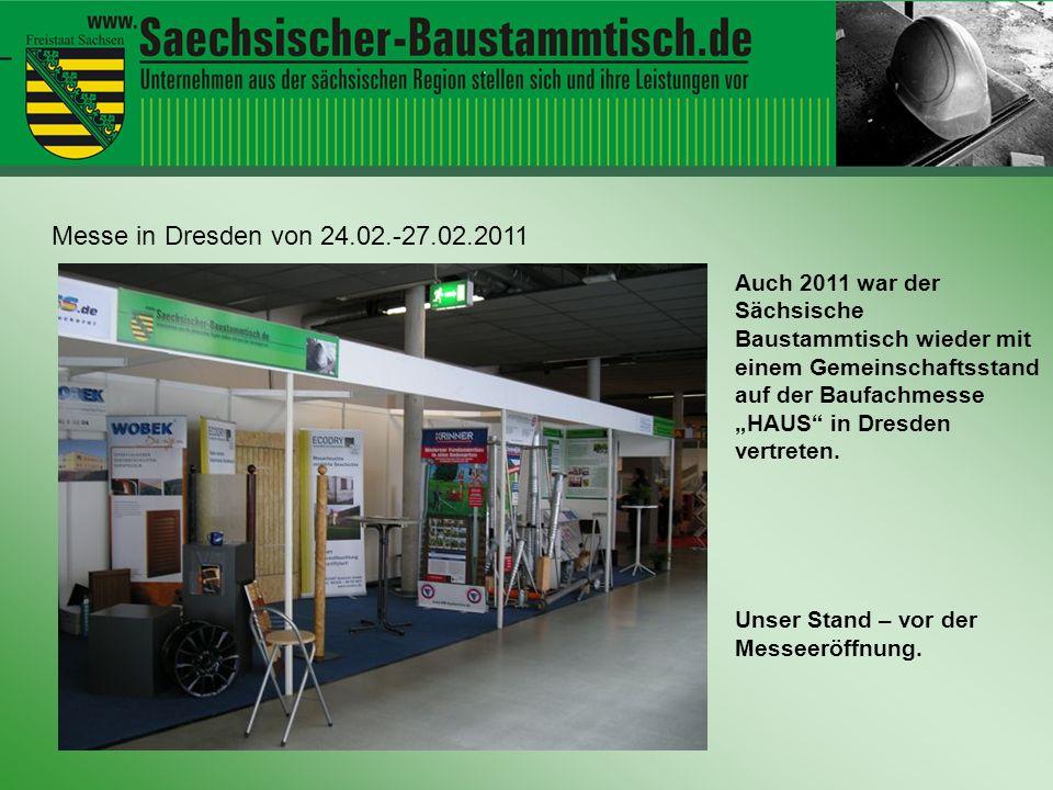Hallo ihr Leute Messe in Dresden von 24.02.-27.02.2011 Auch 2011 war der Sächsische Baustammtisch wieder mit einem Gemeinschaftsstand auf der Baufachm