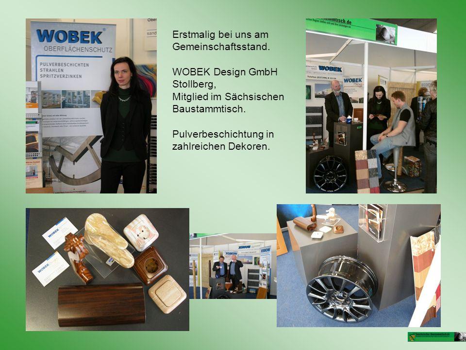 Erstmalig bei uns am Gemeinschaftsstand. WOBEK Design GmbH Stollberg, Mitglied im Sächsischen Baustammtisch. Pulverbeschichtung in zahlreichen Dekoren