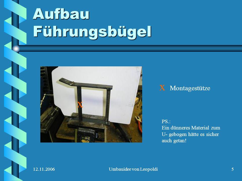 12.11.2006Umbauidee von Leopoldi5 Aufbau Führungsbügel PS.: Ein dünneres Material zum U- gebogen hätte es sicher auch getan! x x Montagestütze