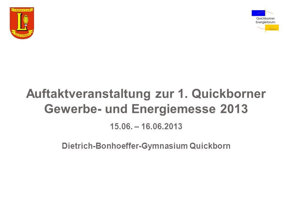 Auftaktveranstaltung zur 1. Quickborner Gewerbe- und Energiemesse 2013 15.06. – 16.06.2013 Dietrich-Bonhoeffer-Gymnasium Quickborn