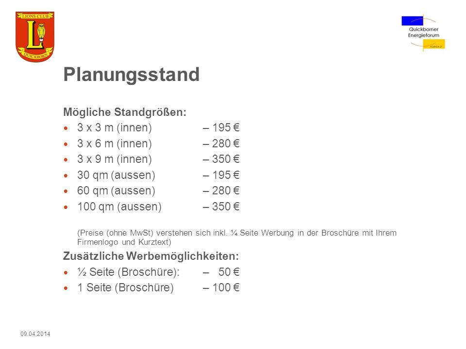 09.04.2014 Planungsstand Mögliche Standgrößen: 3 x 3 m (innen) – 195 3 x 6 m (innen)– 280 3 x 9 m (innen) – 350 30 qm (aussen) – 195 60 qm (aussen) –