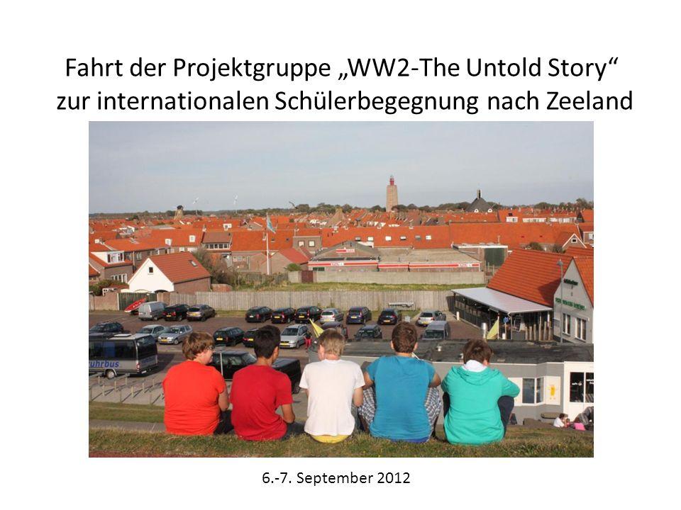 Fahrt der Projektgruppe WW2-The Untold Story zur internationalen Schülerbegegnung nach Zeeland 6.-7.