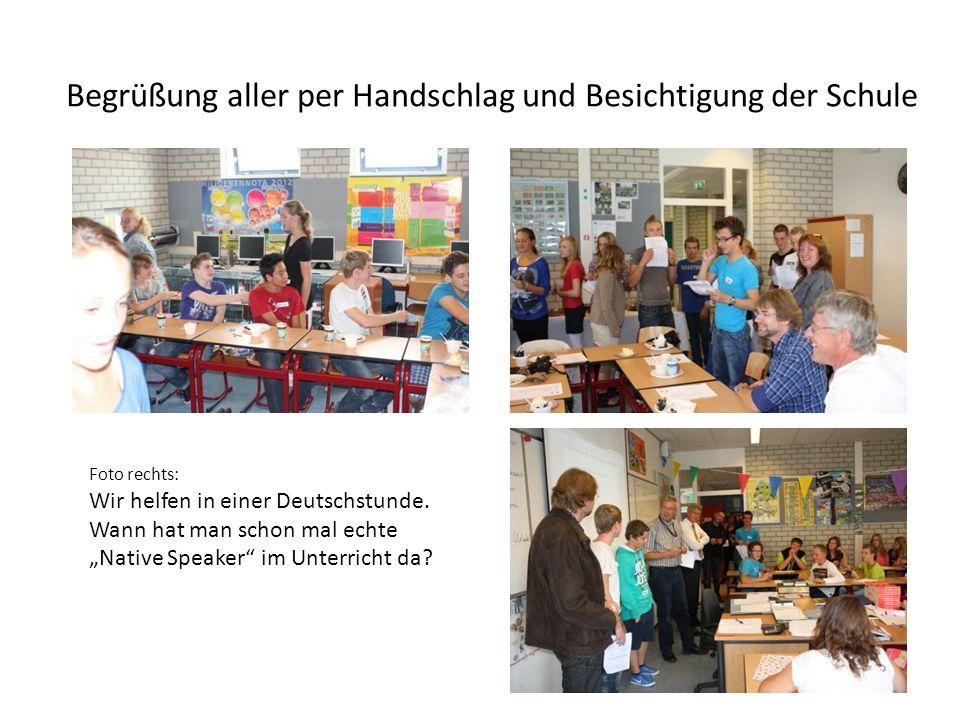 Begrüßung aller per Handschlag und Besichtigung der Schule Foto rechts: Wir helfen in einer Deutschstunde.