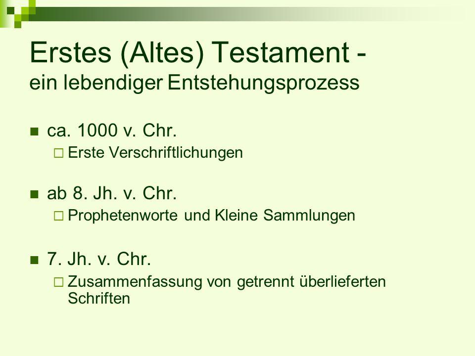 Erstes (Altes) Testament - ein lebendiger Entstehungsprozess ca. 1000 v. Chr. Erste Verschriftlichungen ab 8. Jh. v. Chr. Prophetenworte und Kleine Sa