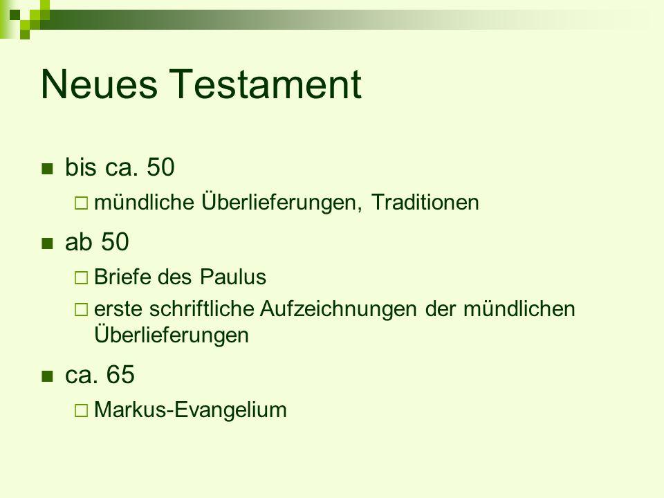 Neues Testament bis ca. 50 mündliche Überlieferungen, Traditionen ab 50 Briefe des Paulus erste schriftliche Aufzeichnungen der mündlichen Überlieferu