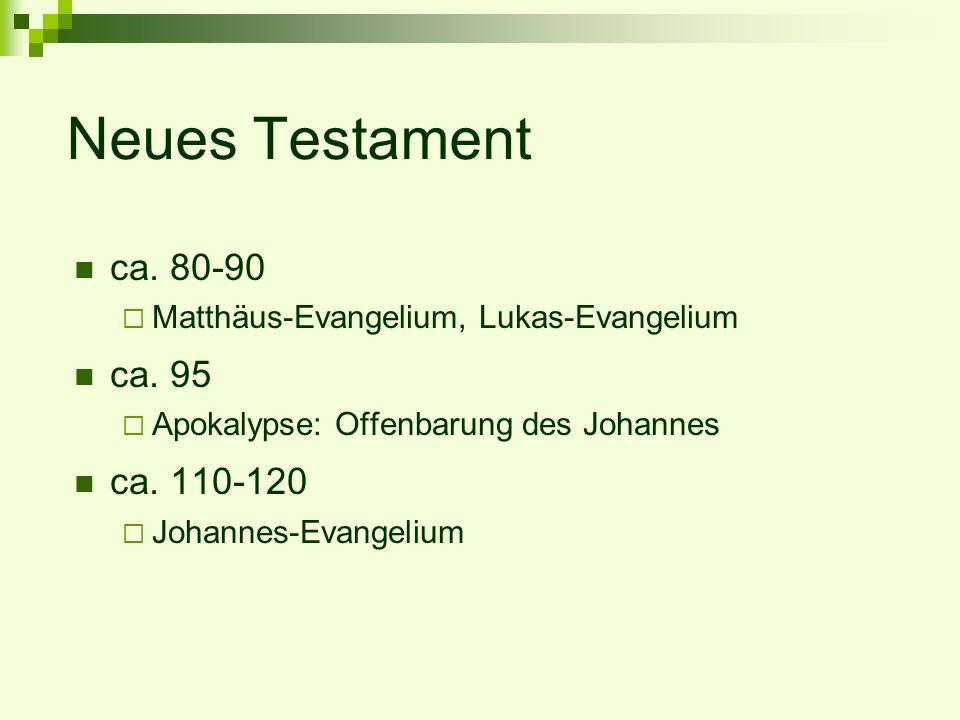 Neues Testament ca. 80-90 Matthäus-Evangelium, Lukas-Evangelium ca. 95 Apokalypse: Offenbarung des Johannes ca. 110-120 Johannes-Evangelium