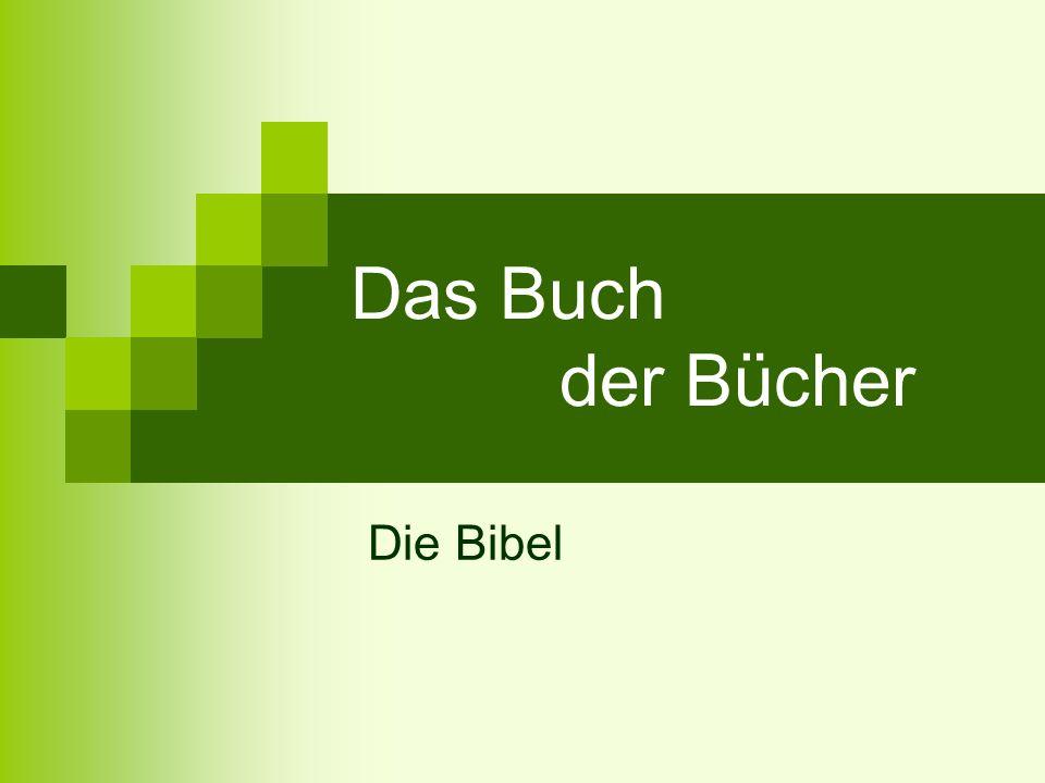 Übersicht 1.Die Entstehung der Bibel 2. Aufbau und Inhalt der Bibel 3.