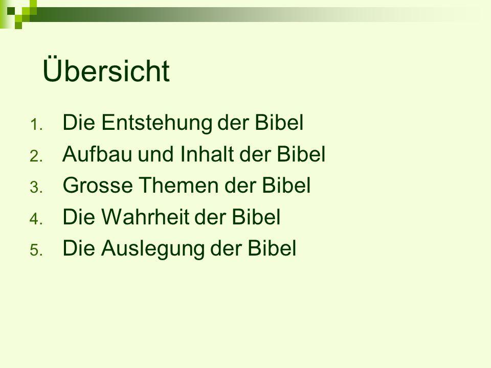 Übersicht 1. Die Entstehung der Bibel 2. Aufbau und Inhalt der Bibel 3. Grosse Themen der Bibel 4. Die Wahrheit der Bibel 5. Die Auslegung der Bibel