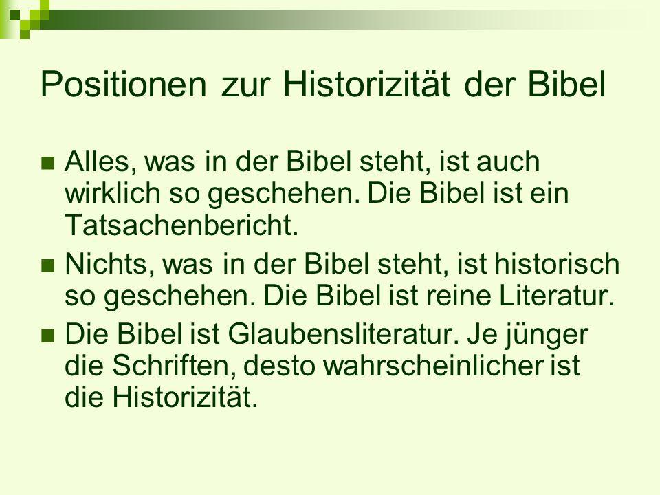 Positionen zur Historizität der Bibel Alles, was in der Bibel steht, ist auch wirklich so geschehen. Die Bibel ist ein Tatsachenbericht. Nichts, was i