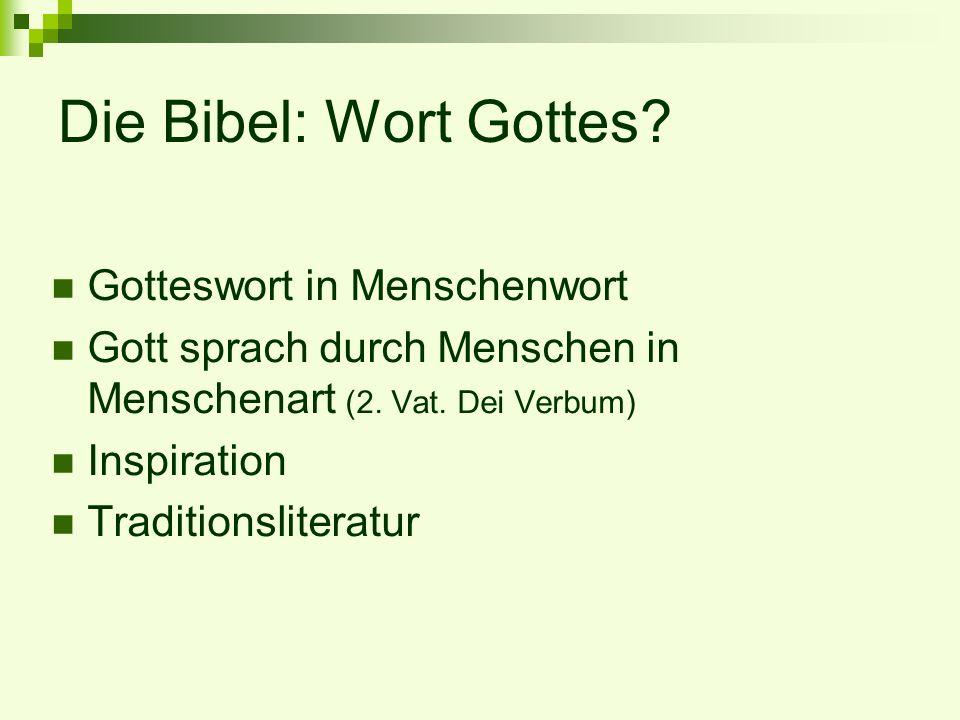 Die Bibel: Wort Gottes? Gotteswort in Menschenwort Gott sprach durch Menschen in Menschenart (2. Vat. Dei Verbum) Inspiration Traditionsliteratur