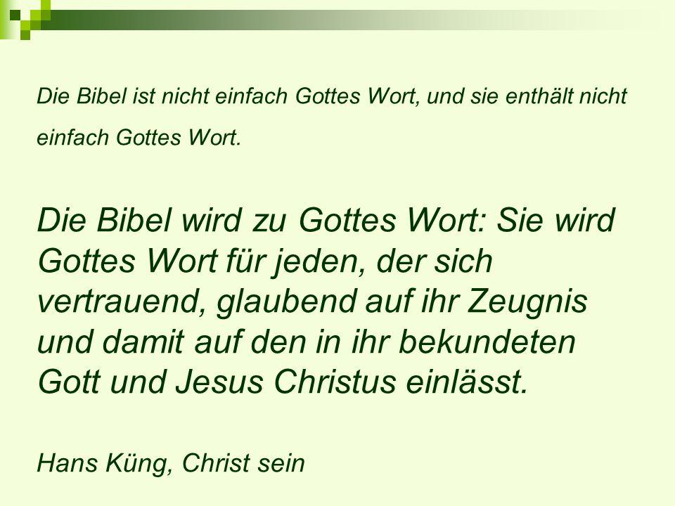 Die Bibel ist nicht einfach Gottes Wort, und sie enthält nicht einfach Gottes Wort. Die Bibel wird zu Gottes Wort: Sie wird Gottes Wort für jeden, der