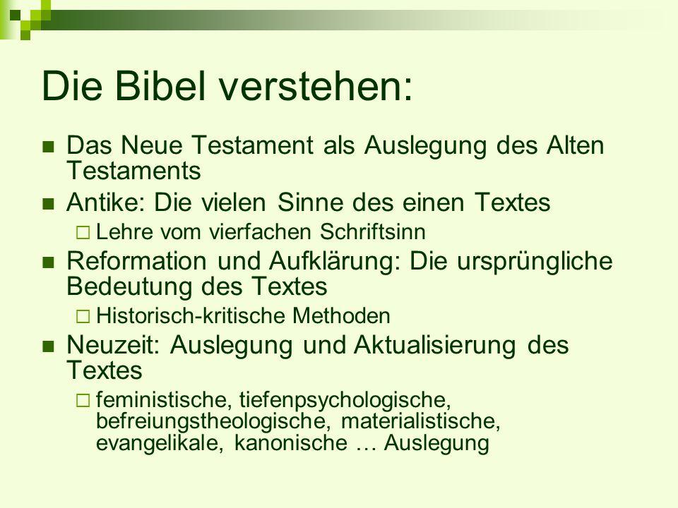 Das Neue Testament als Auslegung des Alten Testaments Antike: Die vielen Sinne des einen Textes Lehre vom vierfachen Schriftsinn Reformation und Aufkl