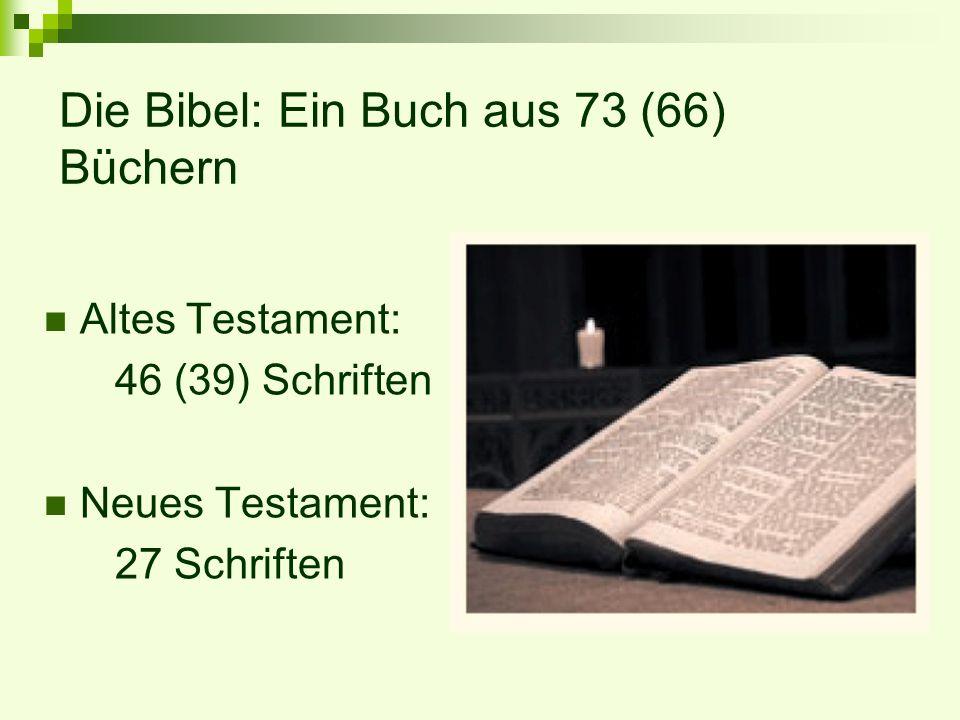 Altes Testament: 46 (39) Schriften Neues Testament: 27 Schriften Die Bibel: Ein Buch aus 73 (66) Büchern