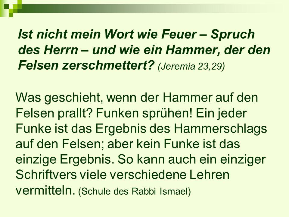 Ist nicht mein Wort wie Feuer – Spruch des Herrn – und wie ein Hammer, der den Felsen zerschmettert? (Jeremia 23,29) Was geschieht, wenn der Hammer au
