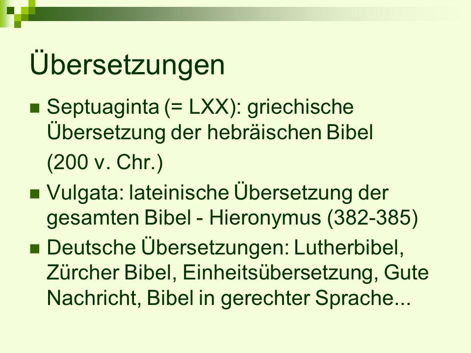 Übersetzungen Septuaginta (= LXX): griechische Übersetzung der hebräischen Bibel (200 v. Chr.) Vulgata: lateinische Übersetzung der gesamten Bibel - H