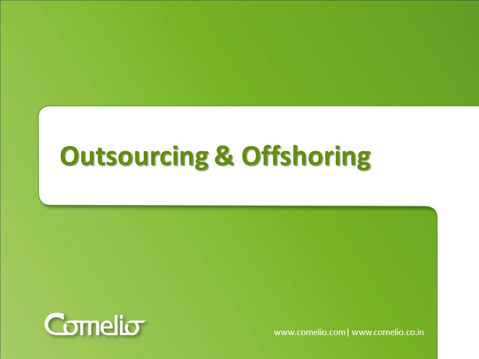 Outsourcing & Offshoring www.comelio.com| www.comelio.co.in