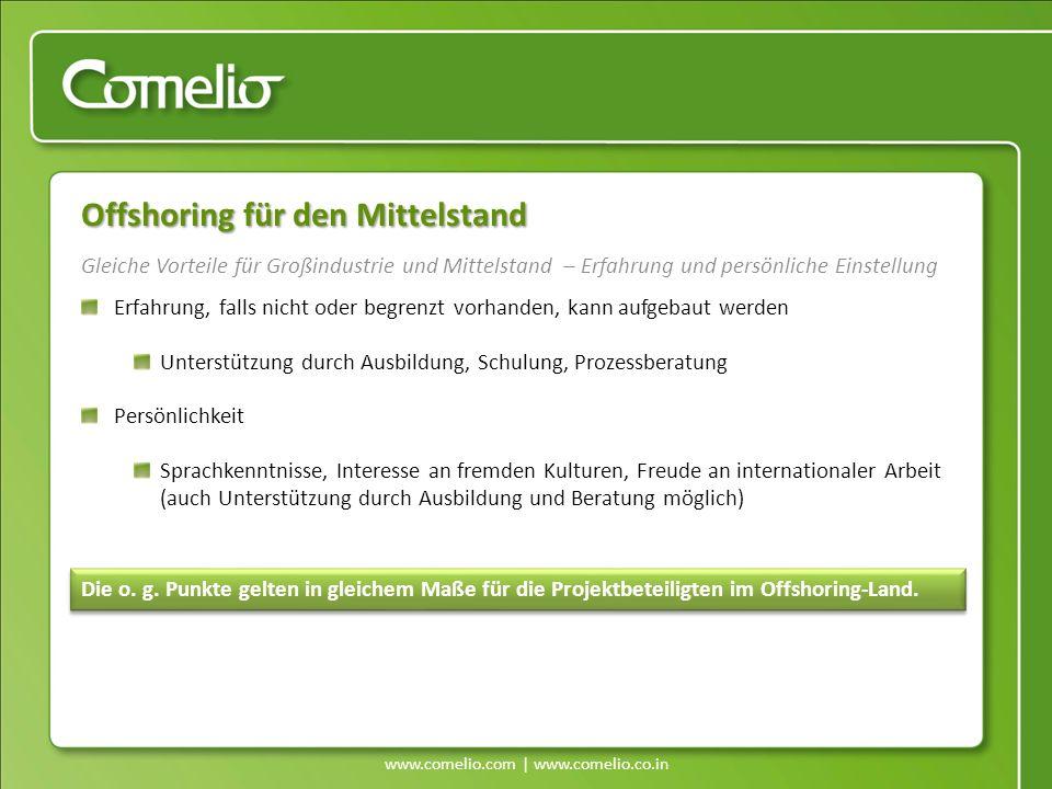 www.comelio.com | www.comelio.co.in Gleiche Vorteile für Großindustrie und Mittelstand – Erfahrung und persönliche Einstellung Offshoring für den Mitt