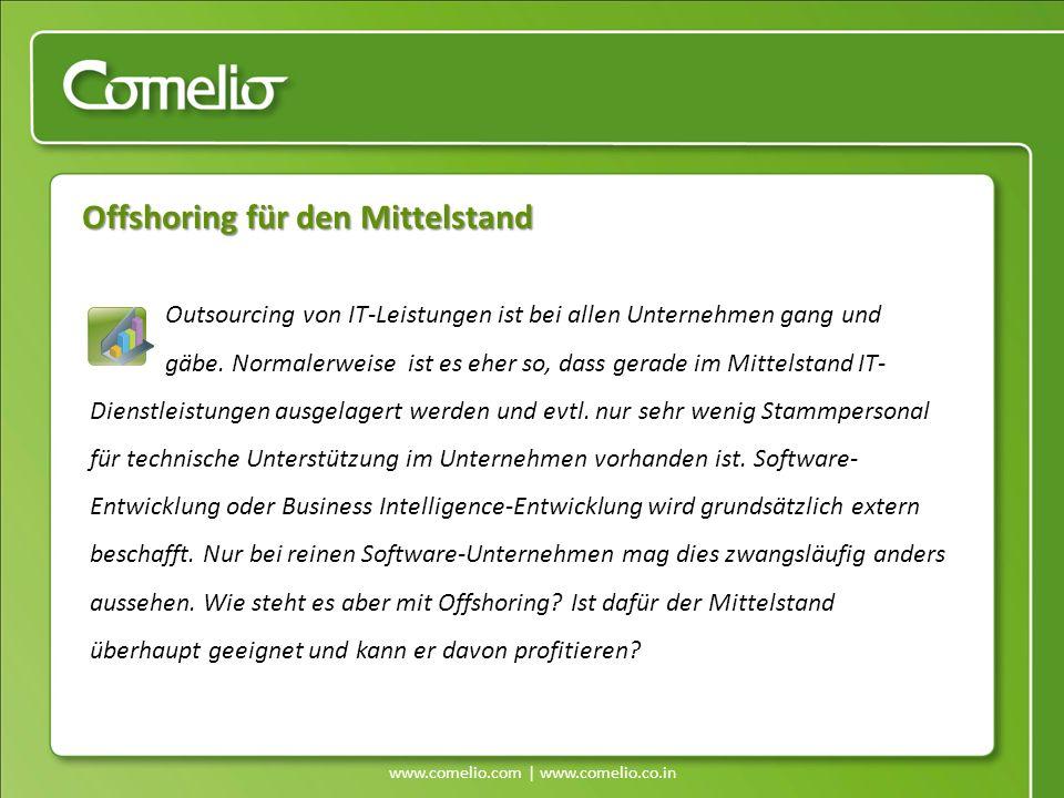 www.comelio.com | www.comelio.co.in Nutzung von IT-Outsourcing bei KMU und Großindustrie Offshoring für den Mittelstand Kleine Betriebe (bis ca.