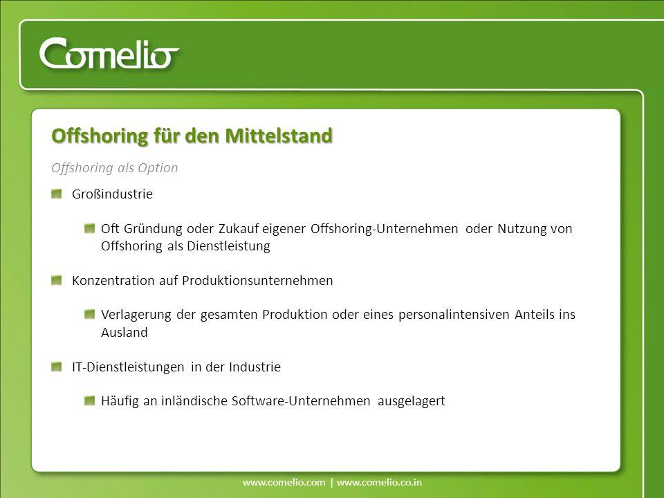www.comelio.com | www.comelio.co.in Offshoring als Option Offshoring für den Mittelstand Großindustrie Oft Gründung oder Zukauf eigener Offshoring-Unt