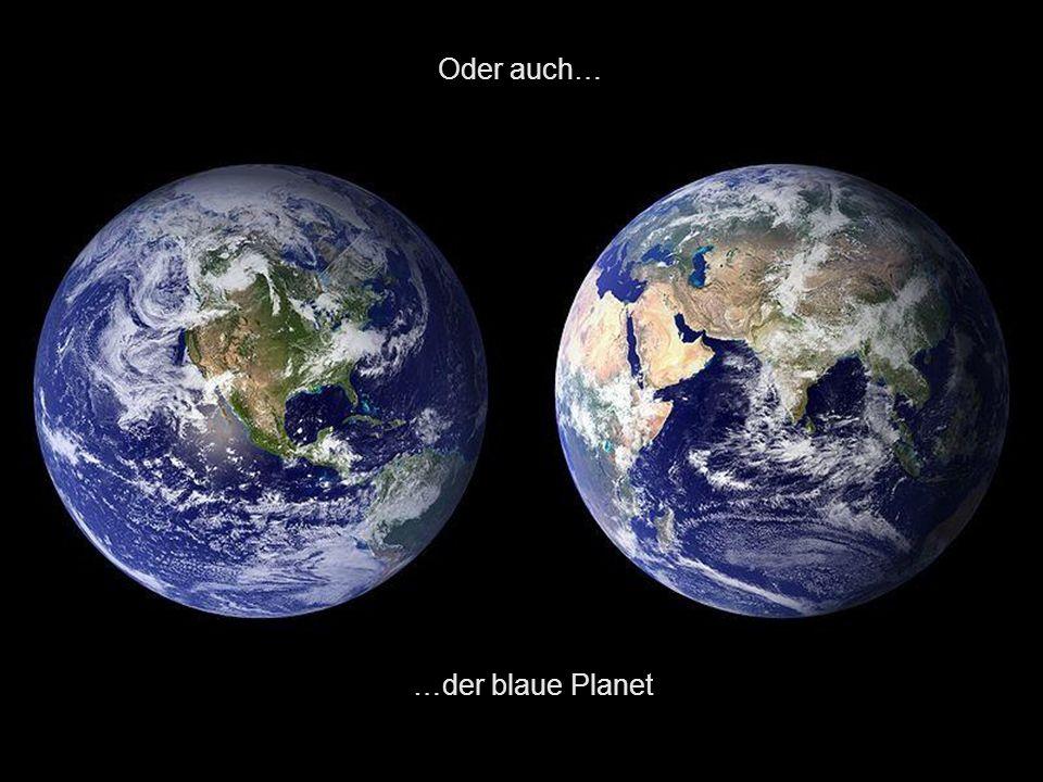 Gucken wir uns den 3. Planeten an Die Erde