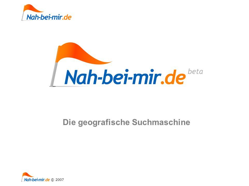 1 © 2007 Die geografische Suchmaschine
