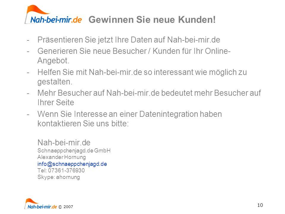 10 © 2007 -Präsentieren Sie jetzt Ihre Daten auf Nah-bei-mir.de -Generieren Sie neue Besucher / Kunden für Ihr Online- Angebot.