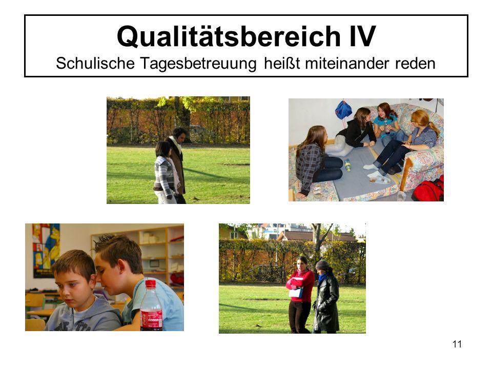 Qualitätsbereich IV Schulische Tagesbetreuung heißt miteinander reden 11