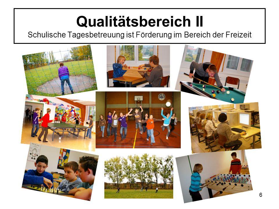 Qualitätsbereich II Schulische Tagesbetreuung ist Förderung im Bereich der Freizeit 6