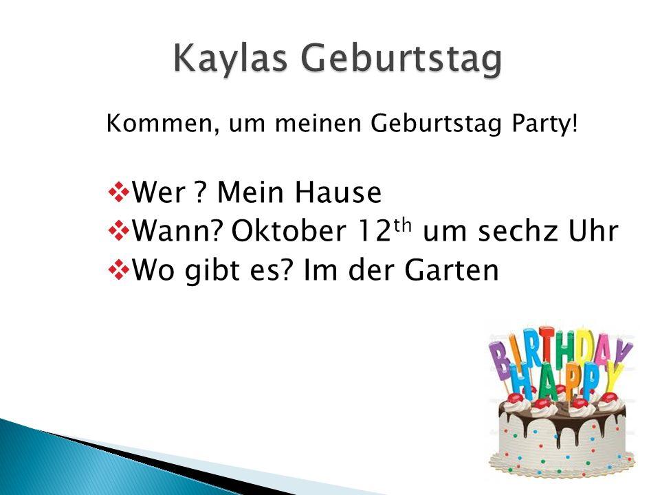 Kommen, um meinen Geburtstag Party! Wer ? Mein Hause Wann? Oktober 12 th um sechz Uhr Wo gibt es? Im der Garten