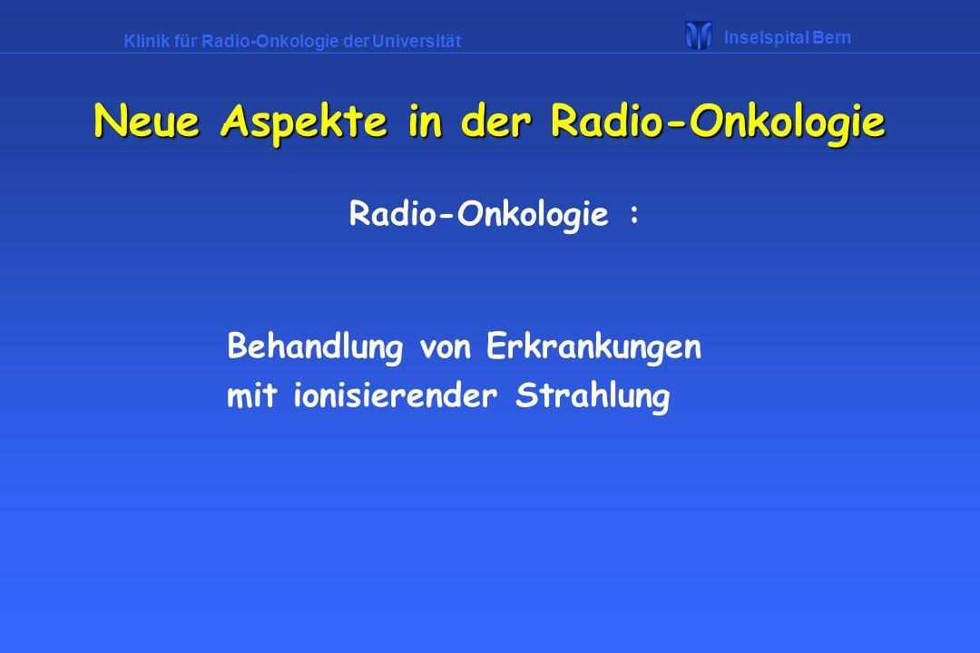 Klinik für Radio-Onkologie der Universität Inselspital Bern Arten der Radiotherapie Perkutane Therapie -Tiefenbestrahlung (Linearbeschleuniger) : für fast alle Tumoren -Oberflächenbestrahlung (Konventionelles RT-Gerät) für Hauttumore oder Keloide Neue Aspekte in der Radio-Onkologie