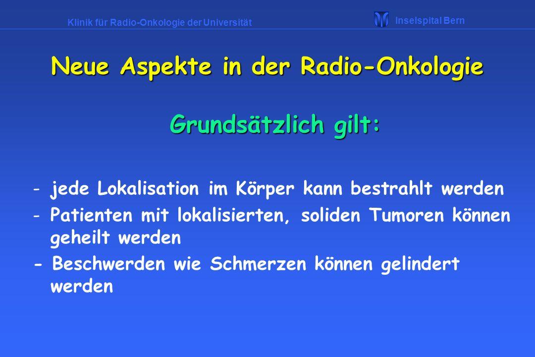 Klinik für Radio-Onkologie der Universität Inselspital Bern Neue Aspekte in der Radio-Onkologie Entwicklungen in der Radio-Onnkologie : -direkte Bestrahlung (Felder) -Simulatorgestützte Planung -3-D Planung -IMRT -Brachytherapie -Stereotaxie -Intraoperative Radiotherapie