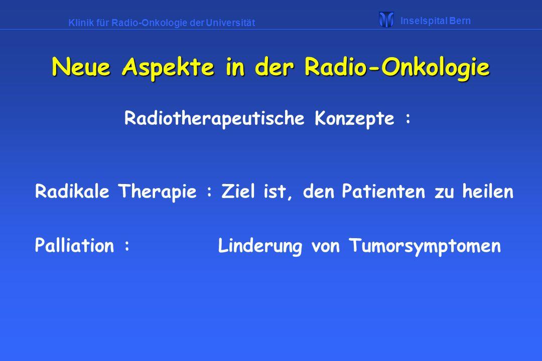 Klinik für Radio-Onkologie der Universität Inselspital Bern Neue Aspekte in der Radio-Onkologie Entwicklungen in der Radio-Onnkologie : -direkte Bestrahlung Basaliom Reaktion im Bestrahlungsfeld