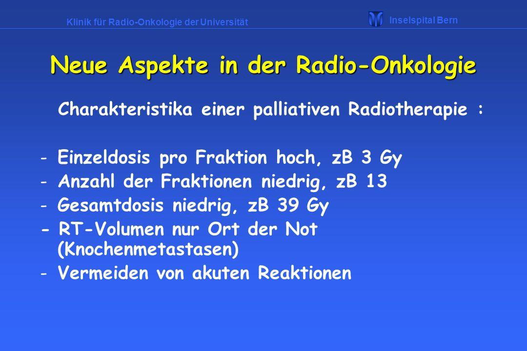 Klinik für Radio-Onkologie der Universität Inselspital Bern Neue Aspekte in der Radio-Onkologie Entwicklungen in der Radio-Onnkologie : -Brachytherapie Einbringen von radioaktiven Quellen an oder in den Tumor Oesophaguskarzinome, Zervixkarzinome, oder interstitiell mit Narkose für Prostatakarzinome, Zungengrundkarzinome