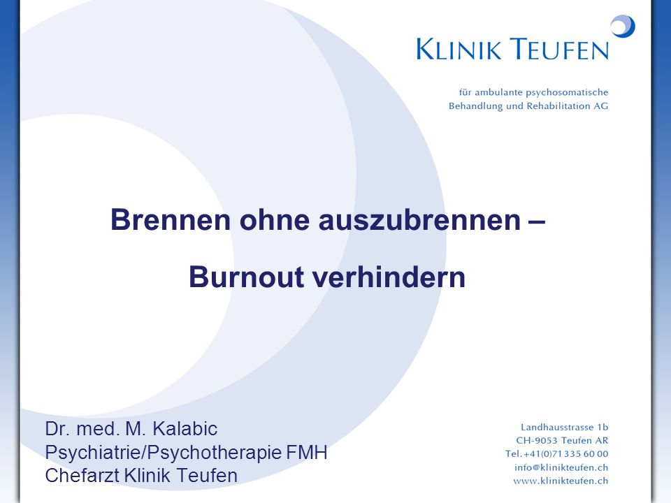 Brennen ohne auszubrennen – Burnout verhindern Dr. med. M. Kalabic Psychiatrie/Psychotherapie FMH Chefarzt Klinik Teufen