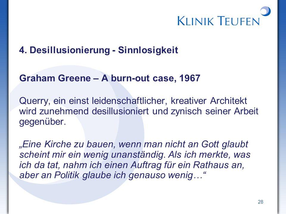28 4. Desillusionierung - Sinnlosigkeit Graham Greene – A burn-out case, 1967 Querry, ein einst leidenschaftlicher, kreativer Architekt wird zunehmend