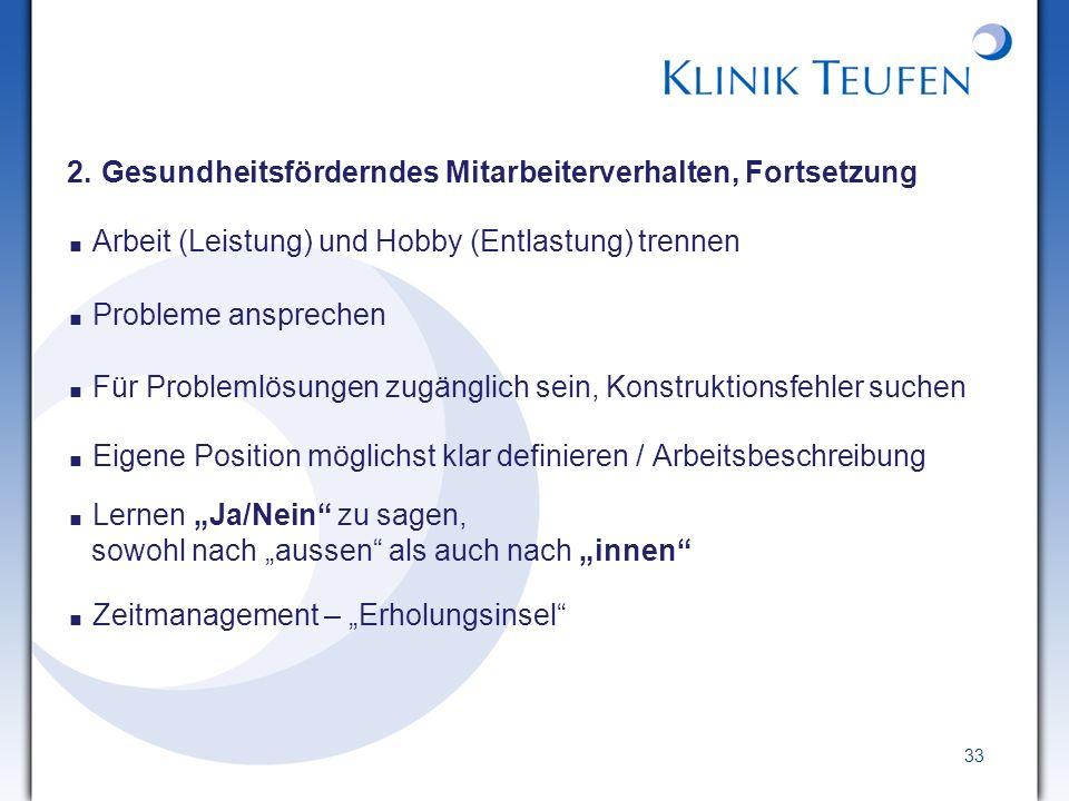 33 2. Gesundheitsförderndes Mitarbeiterverhalten, Fortsetzung Arbeit (Leistung) und Hobby (Entlastung) trennen Probleme ansprechen Für Problemlösungen