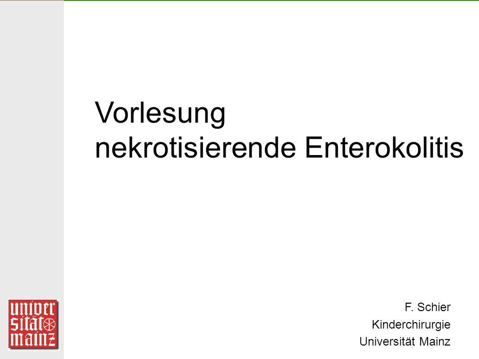 Vorlesung nekrotisierende Enterokolitis F. Schier Kinderchirurgie Universität Mainz