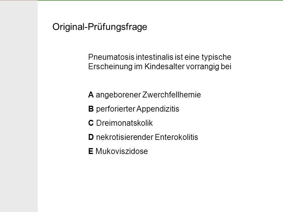 Original-Prüfungsfrage Pneumatosis intestinalis ist eine typische Erscheinung im Kindesalter vorrangig bei A angeborener Zwerchfellhernie B perforiert