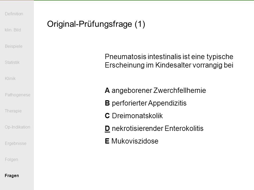 Original-Prüfungsfrage (1) Pneumatosis intestinalis ist eine typische Erscheinung im Kindesalter vorrangig bei A angeborener Zwerchfellhernie B perfor