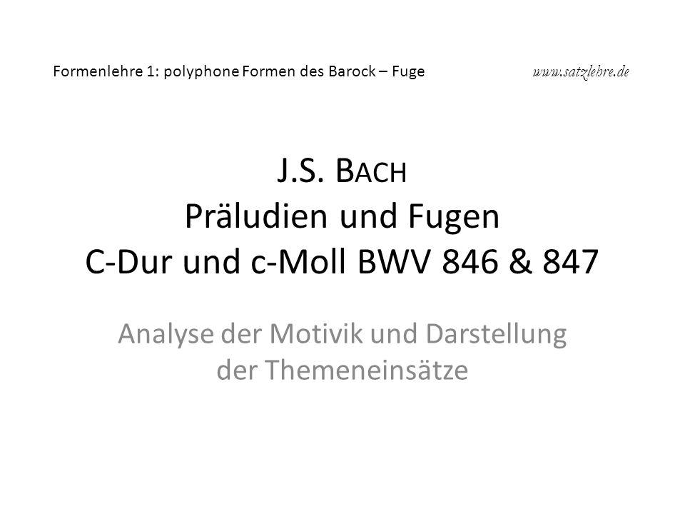 J.S. B ACH Präludien und Fugen C-Dur und c-Moll BWV 846 & 847 Analyse der Motivik und Darstellung der Themeneinsätze Formenlehre 1: polyphone Formen d