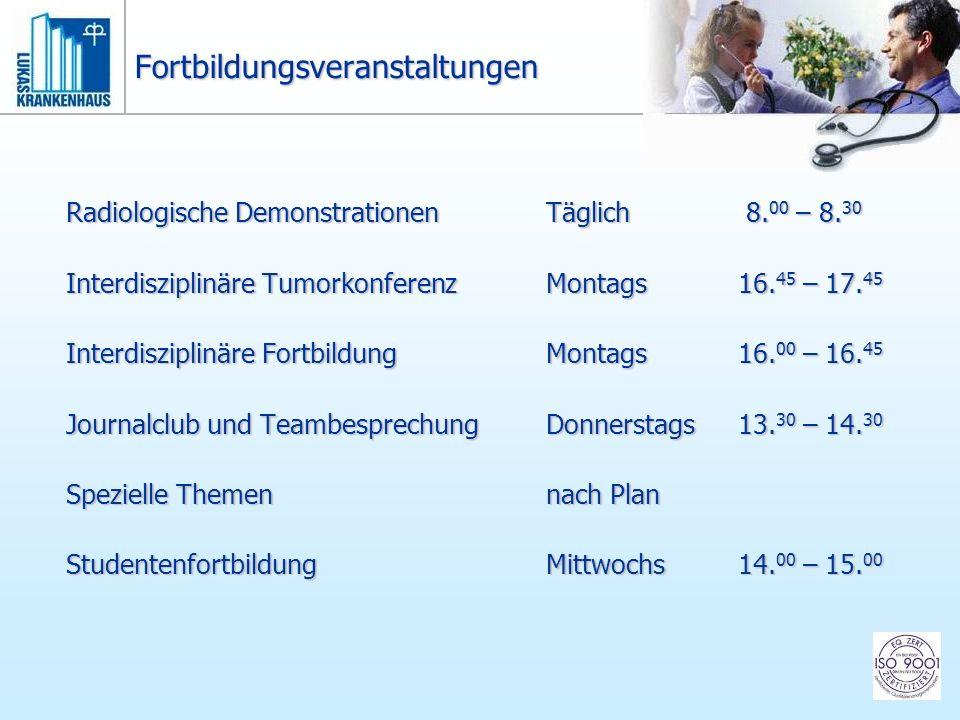 Fortbildungsveranstaltungen Radiologische Demonstrationen Täglich 8. 00 – 8. 30 Interdisziplinäre Tumorkonferenz Montags 16. 45 – 17. 45 Interdiszipli
