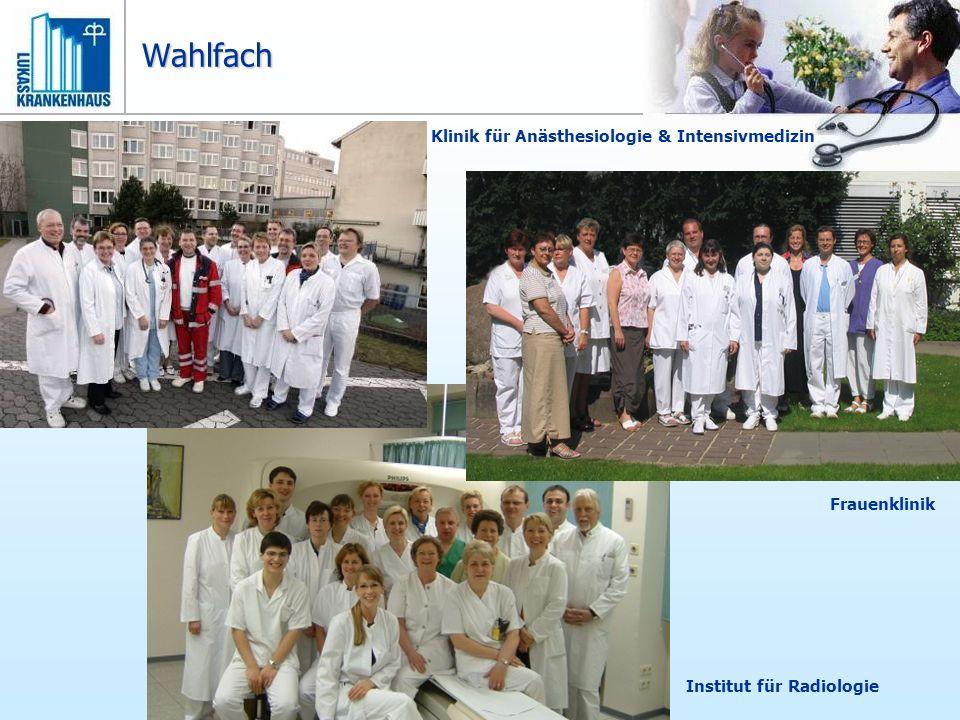 Wahlfach Klinik für Anästhesiologie & Intensivmedizin Frauenklinik Institut für Radiologie