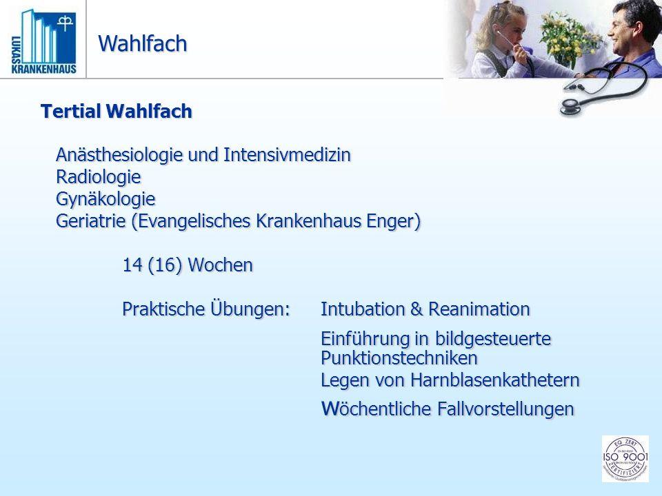 Tertial Wahlfach Anästhesiologie und Intensivmedizin RadiologieGynäkologie Geriatrie (Evangelisches Krankenhaus Enger) 14 (16) Wochen Praktische Übung